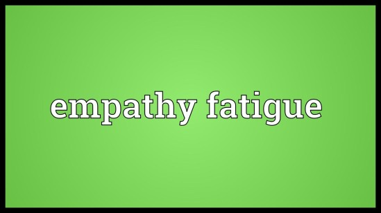 Empathy fatigue